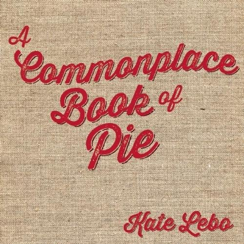 9780988769397: A Commonplace Book of Pie
