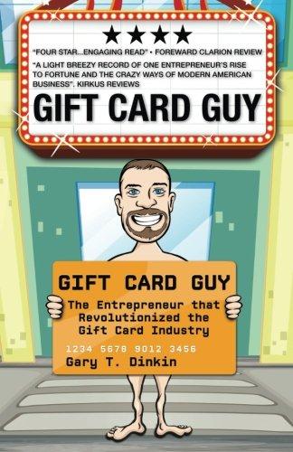 Gift Card Guy: The Entrepreneur That Revolutionized the Gift Card Industry: Dinkin, Gary T.