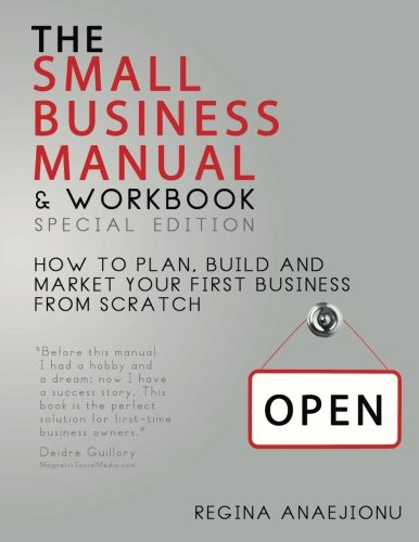 9780988780019: The Small Business Manual & Workbook Special Edition: How to Plan, Build and Market Your Start-up from Scratch