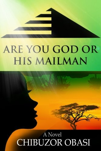 Are You God or His Mailman: Chibuzor Obasi