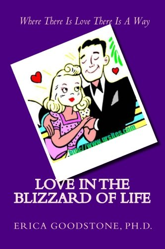 Love in the Blizzard of Life: Where There Is Love There Is a Way: Erica Goodstone Ph. D.