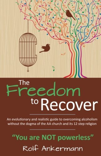 9780988796423: The Freedom to Recover: An evolutionary and realistic guide to overcoming alcoholism without the dogma of the AA church and its 12 step religion.
