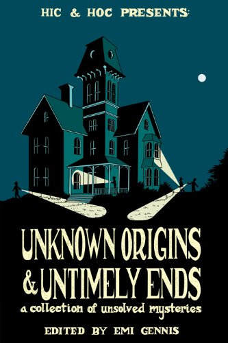 Unknown Origins & Untimely Ends: A Collection of Unsolved Mysteries: Emi Gennis