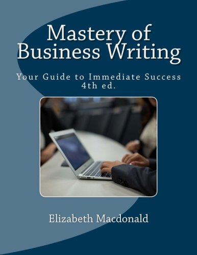 9780988801196: Mastery of Business Writing: Your Guide to Immediate Success, Fourth Edition