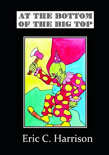 At The Bottom Of The Big Top: Eric C. Harrison