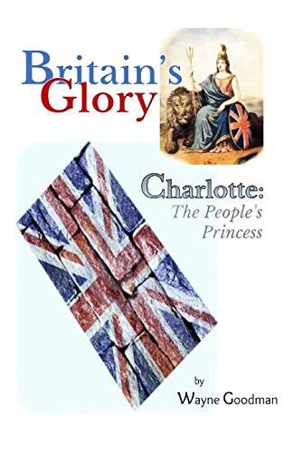 Britain's Glory: Charlotte: The People's Princess: Goodman, Wayne