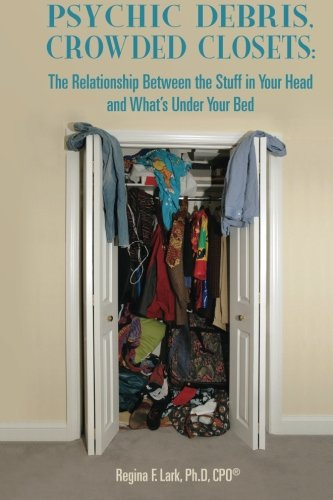 9780988817814: Psychic Debris, Crowded Closets: The Relationship between the Stuff in Your Head and What's Under Your Bed