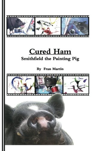 Cured Ham, Smithfield the Painting Pig ( ): Ms. Fran Mary Martin