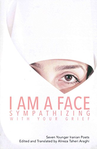 9780988819955: I Am a Face Sympathizing with Your Grief: Seven Younger Iranian Poets
