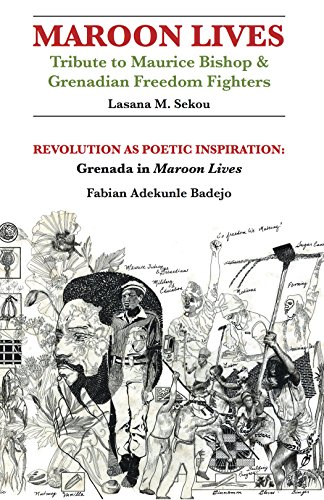 Maroon Lives - Tribute to Maurice Bishop & Grenadian Freedom Fighters; Revolution as Poetic ...