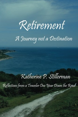 9780988828711: Retirement: A Journey not a Destination: Reflections from a Traveler One Year Down the Road
