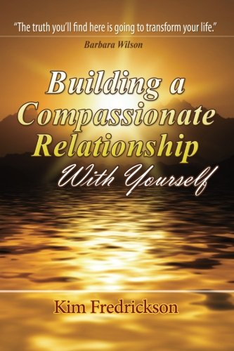 9780988833906: Building A Compassionate Relationship With Yourself
