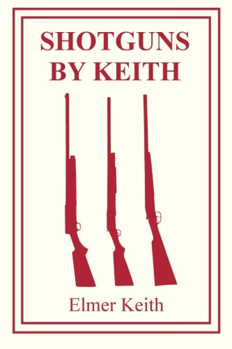 Shotguns by Keith (9780988836815) by Elmer Keith
