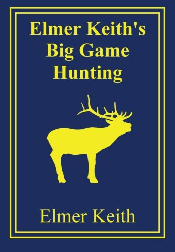 9780988836822: Elmer Keith's Big Game Hunting
