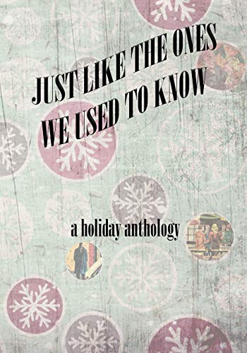 9780988845381: Just Like the Ones We Used to Know: a holiday anthology