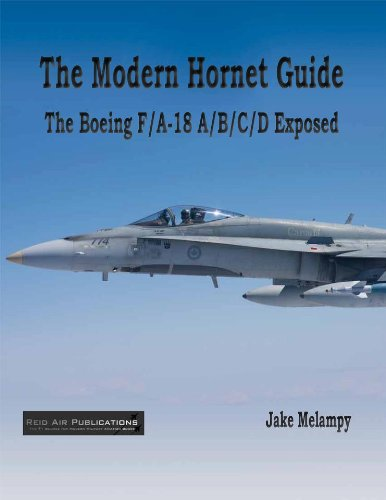 The Modern Hornet Guide: The Boeing F/A-18 A/B/C/D Exposed: Jake Melampy