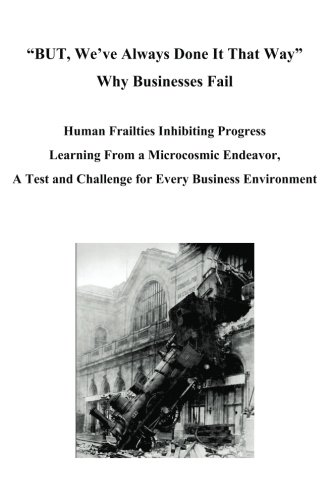BUT, Weve Always Done It That Way Why Businesses Fail Human Frailties Inhibiting Progress Learning ...