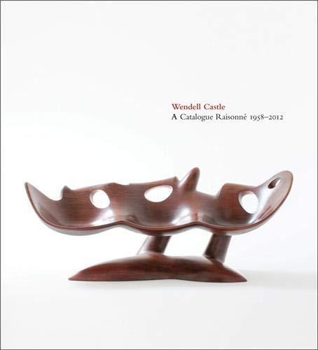 9780988855700: Wendell Castle: A Catalogue Raisonné, 1958-2012