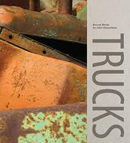 Trucks: Recent Works by John Himmelfarb (Hardback): Scott Griffin, Stephen Luecking, Janet Faber