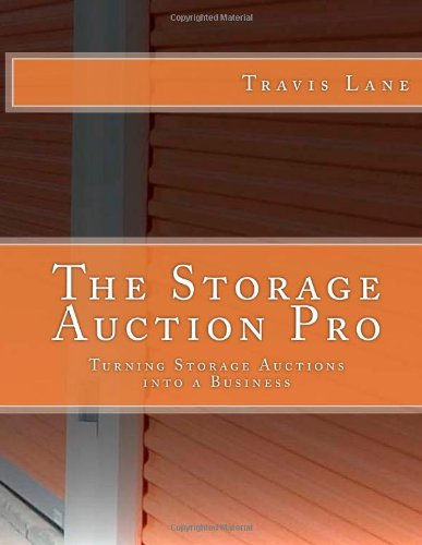 9780988857711: The Storage Auction Pro: Turning Storage Auctions into a Business