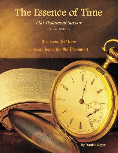 9780988859890: The Essence of Time: Old Testament Survey