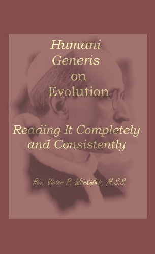 Humani Generis on Evolution: Reading It Completely and Consistently: Rev. Victor P. Warkulwiz M.S.S...