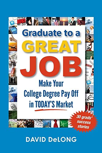 9780988868601: Graduate to a Great Job: Make Your College Degree Pay Off in Today's Market