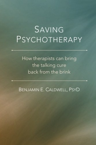 9780988875968: Saving Psychotherapy: How Therapists Can Bring the Talking Cure Back from the Brink