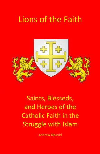 9780988876804: Lions of the Faith: Saints, Blesseds, and Heroes of the Catholic Faith in the Struggle with Islam