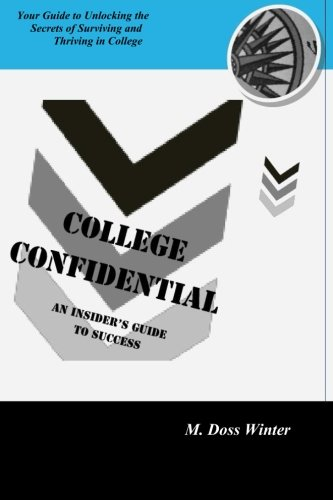 9780988885608: College Confidential: An Insider's Guide To Success