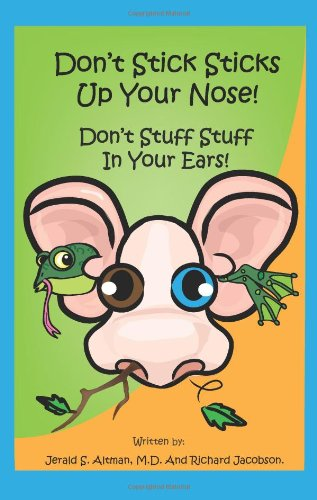 9780988886100: Don't Stick Sticks Up Your Nose! Don't Stuff Stuff In Your Ears!
