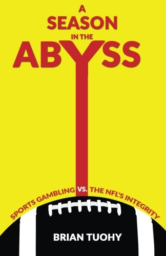 9780988901124: A Season in the Abyss: Sports Gambling vs. The NFL's Integrity