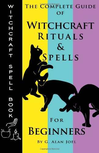 9780988911239: Witchcraft Spell Book: The Complete Guide of Witchcraft Rituals & Spells for Beginners