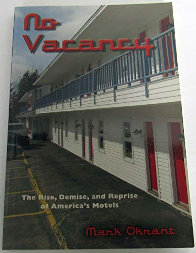 9780988917606: No Vacancy: The Rise, Demise, and Reprise of America's Motels