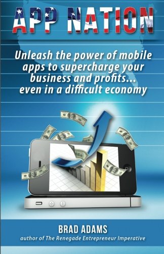 9780988920903: App Nation: Unleash the power of mobile apps to supercharge your business and profits...even in a difficult economy