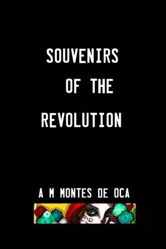Souvenirs of the Revolution: A M Montes de Oca