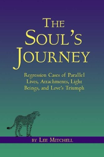 9780988925007: The Soul's Journey: Regression Cases of Parallel Lives, Attachments, Light Beings, and Love's Triumph