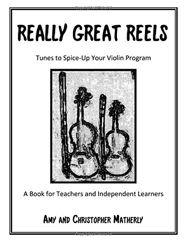 9780988928008: Really Great Reels - Fiddle Tunes to Spice-Up Your Violin Program (A Book for Teachers and Independent Learners) (Including Music CD)