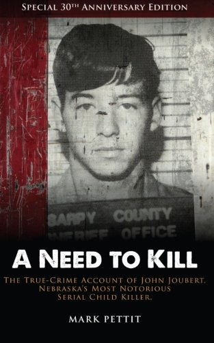 9780988928312: A Need To Kill: The True-Crime Account of John Joubert, Nebraska's Most Notorious Serial Child Killer