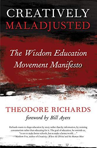 9780988943070: Creatively Maladjusted: The Wisdom Education Movement Manifesto