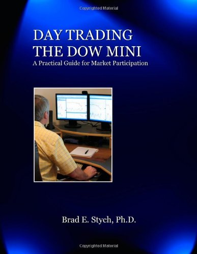 Day Trading the Dow Mini: A Practical: Brad E. Stych