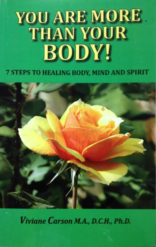 You Are More Than Your Body! 7 Steps to Healing Body, Mind and Spirit: Viviane Carson/ M.A./ D.C.H....