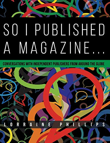 9780988953536: So I Published A Magazine: Conversations with Independent Publishers from Around the Globe