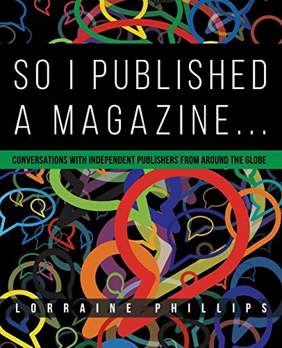 9780988953567: So I Published A Magazine: Conversations with Independent Publishers from Around the Globe