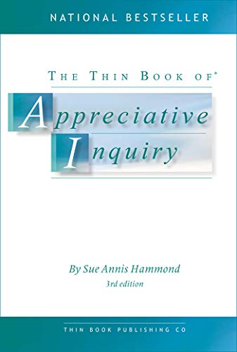 The Thin Book of Appreciative Inquiry (3rd: Sue Annis Hammond