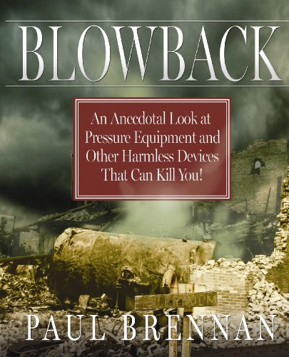9780988954106: Blowback: An Anecdotal Look at Pressure Equipment and Other Harmless Devices That Can Kill You!