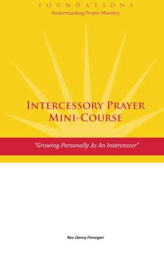 9780988958432: Intercessory Prayer Mini-Course: Growing Personally As An Intercessor (Foundations: Understanding Prayer Ministry) (Volume 1)