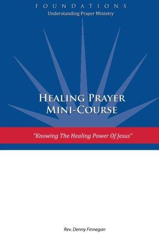9780988958449: Healing Prayer Mini Course: Knowing the Healing Power of Jesus (FOUNDATIONS: Understanding Prayer Ministry) (Volume 2)