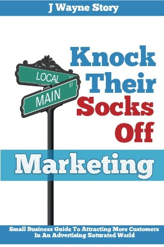 9780988966208: Knock Their Socks Off Marketing: Small Business Guide To Attracting More Customers In An Advertising Saturated World