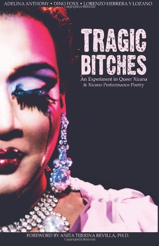 9780988967311: Tragic Bitches: An Experiment in Queer Xicana & Xicano Performance Poetry